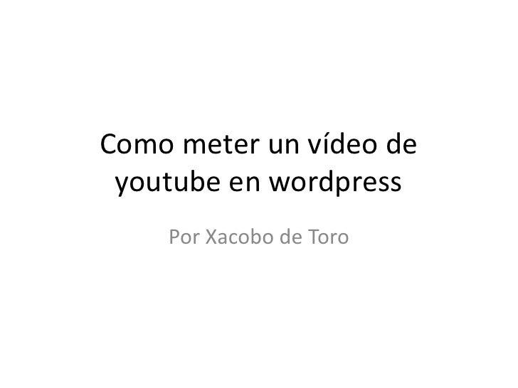 Como meter un vídeo de youtube en wordpress