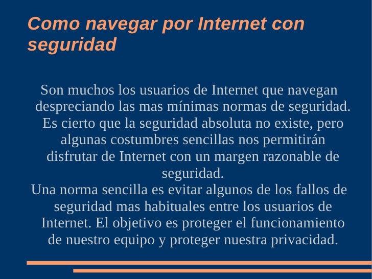 Como navegar por Internet con seguridad   Son muchos los usuarios de Internet que navegan despreciando las mas mínimas nor...