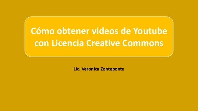Lic. Verónica Zonteponte Cómo obtener videos de Youtube con Licencia Creative Commons
