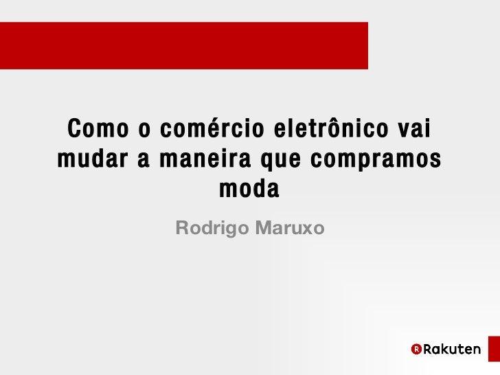 Como o comércio eletrônico vaimudar a maneira que compramos            moda         Rodrigo Maruxo