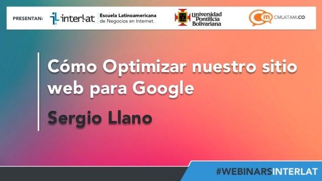 Cómo Optimizar nuestro sitio  web para Google  Sergio Llano  @sergiollanoa