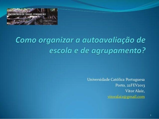 Universidade Católica Portuguesa                Porto, 22FEV2013                      Vitor Alaiz,           vitoralaiz@gm...