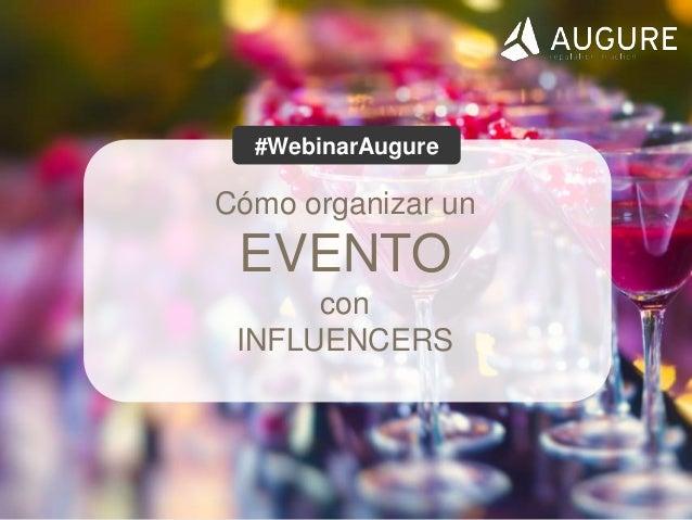 www.augure.com   Blog. blog.augure.com   : @augurespain Cómo organizar un EVENTO con INFLUENCERS #WebinarAugure