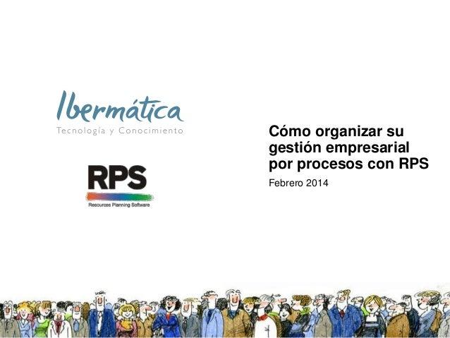 Cómo organizar su gestión empresarial por procesos con RPS Febrero 2014