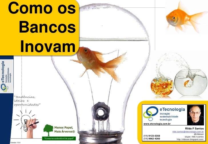 """Como os Como os Bancos  Bancos Inovam  Inovam    """"tendências,    ideias e    oportunidades""""                               ..."""