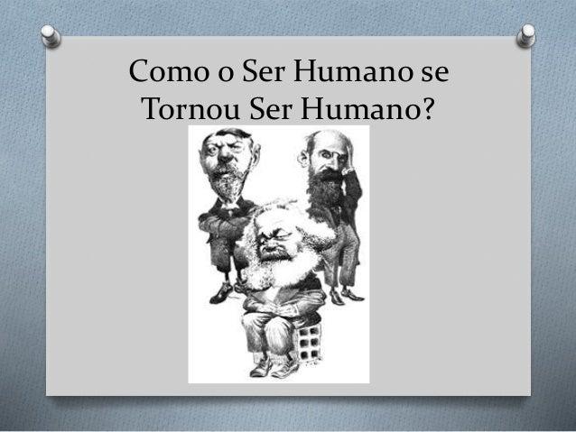 Como o Ser Humano se Tornou Ser Humano?