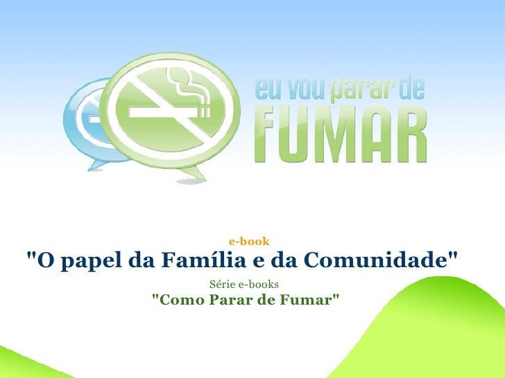 e-book quot;O papel da Família e da Comunidadequot;                 Série e-books           quot;Como Parar de Fumarquot;