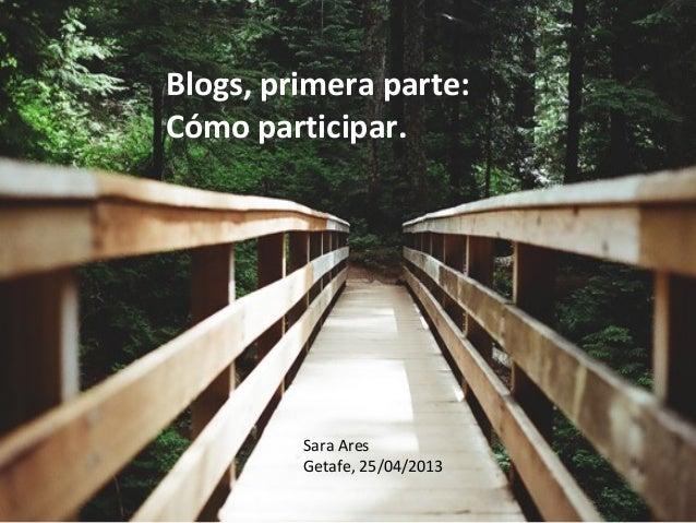 Blogs, parte 1: Cómo participargdgadalnkBlogs, primera parte:Cómo participar.Sara AresGetafe, 25/04/2013