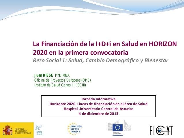 La Financiación de la I+D+i en Salud en HORIZON 2020 en la primera convocatoria Reto Social 1: Salud, Cambio Demográfico y...