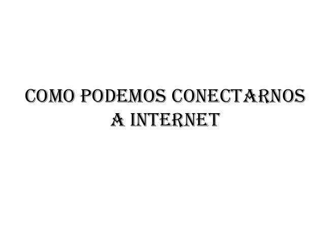 COMO PODEMOS CONECTARNOS A INTERNET