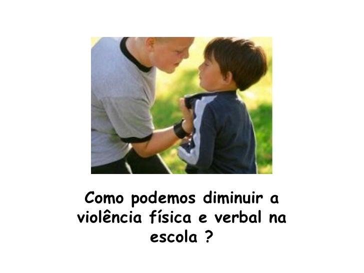 Como podemos diminuir a violência física e verbal na escola ?