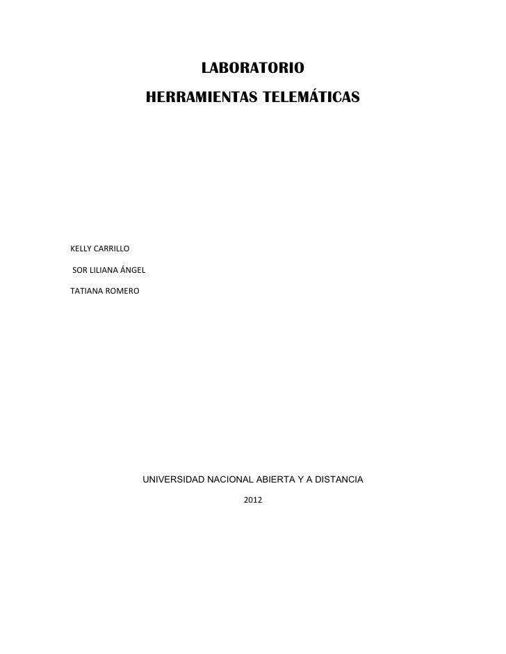 LABORATORIO                    HERRAMIENTAS TELEMÁTICASKELLY CARRILLOSOR LILIANA ÁNGELTATIANA ROMERO                 UNIVE...