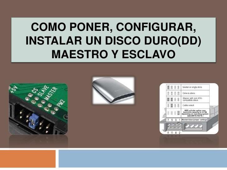 Como Poner, Configurar, Instalar un Disco Duro(DD) Maestro y Esclavo<br />