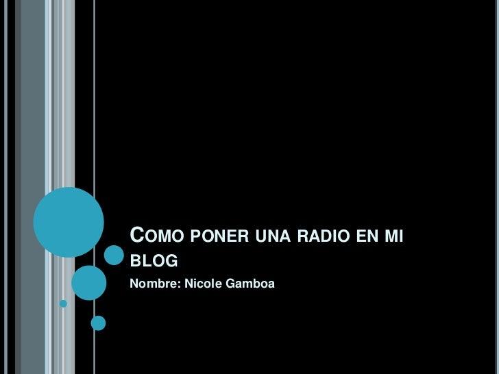 COMO PONER UNA RADIO EN MIBLOGNombre: Nicole Gamboa
