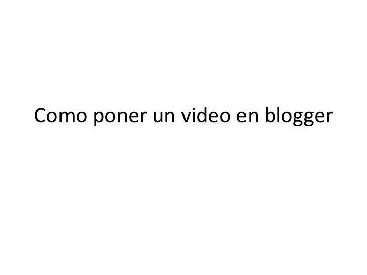 Como poner un video en blogger
