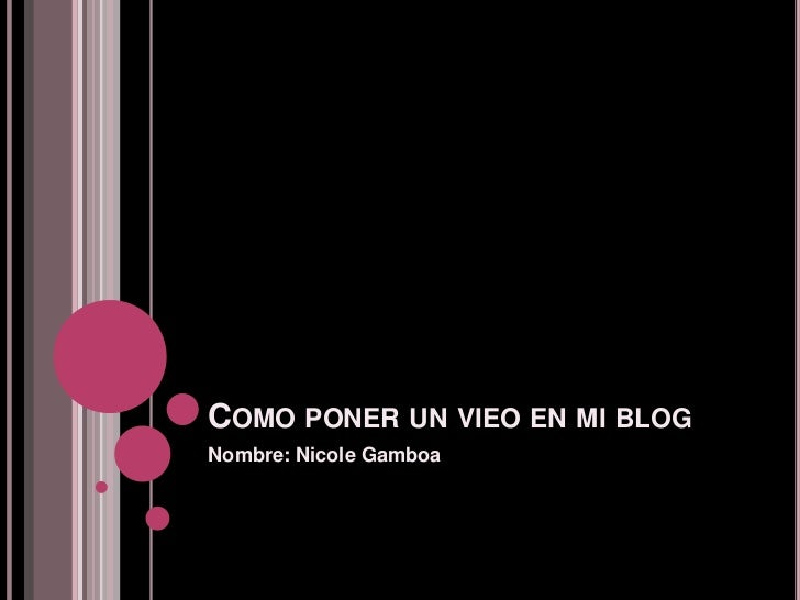 COMO PONER UN VIEO EN MI BLOGNombre: Nicole Gamboa