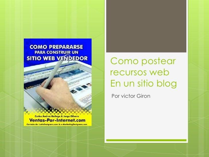 Como postearrecursos webEn un sitio blogPor victor Giron
