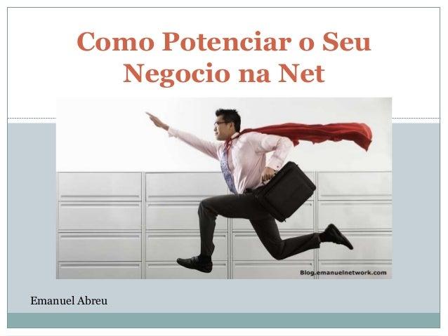 Como Potenciar o Seu Negocio na Net Emanuel Abreu