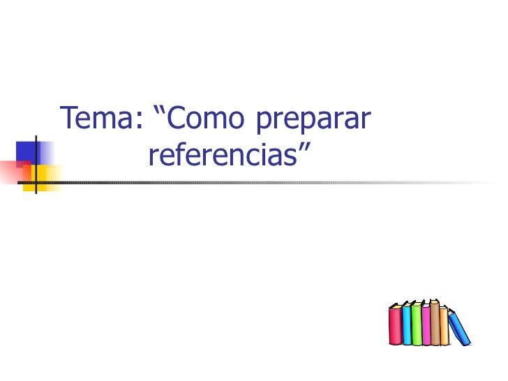 "Tema:  "" Como preparar   referencias """