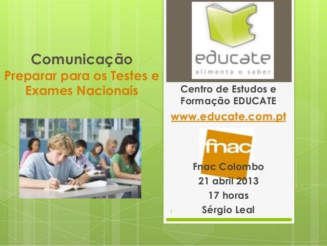 ComunicaçãoPreparar para os Testes eExames Nacionais Centro de Estudos eFormação EDUCATEwww.educate.com.ptFnac Colombo21 a...