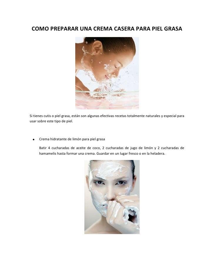 COMO PREPARAR UNA CREMA CASERA PARA PIEL GRASA<br />Si tienes cutis o piel grasa, están son algunas efectivas recetas tota...
