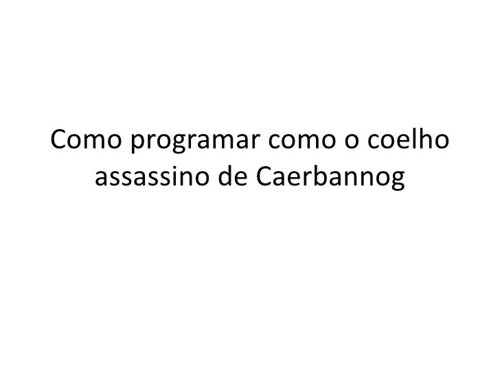 Comoprogramarcomoocoelho  assassinodeCaerbannog