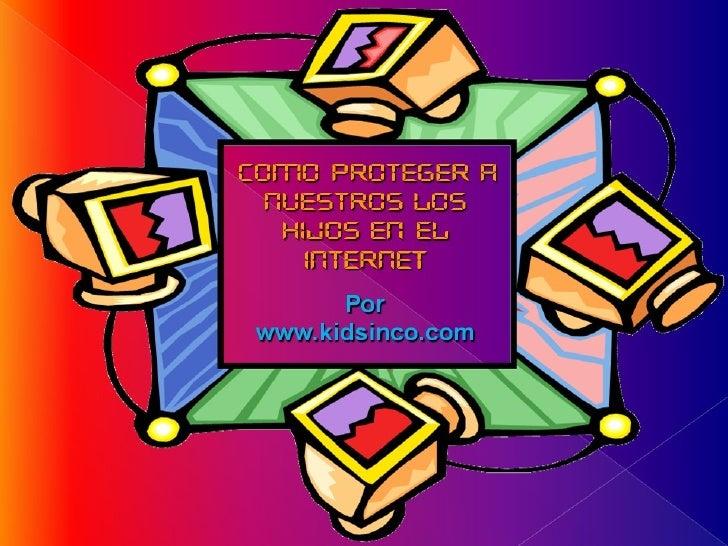 Como Proteger A Nuestros Hijos En El Internet