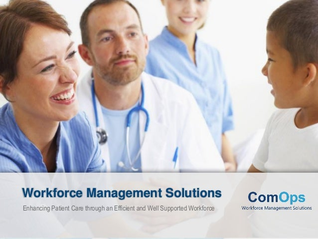 Enhancing Patient Care through an Efficient and Well Supported Workforce Workforce Management Solutions