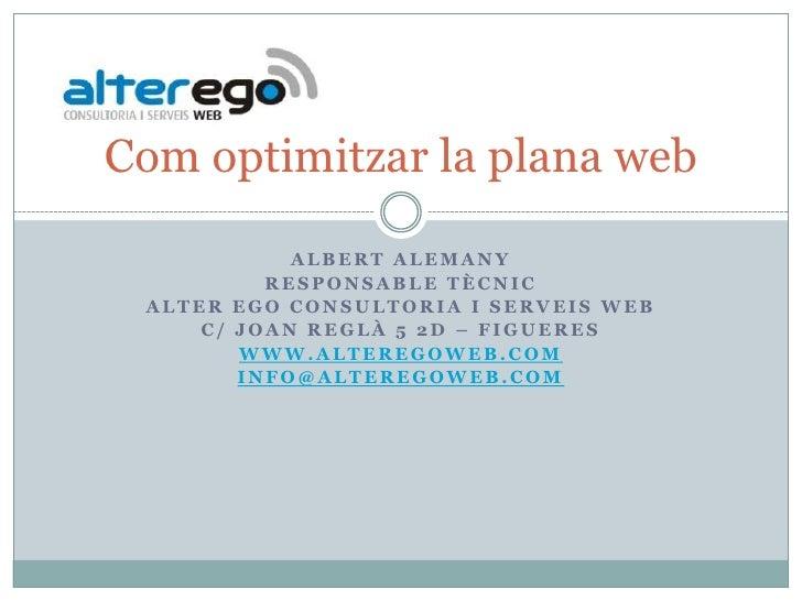 Albert Alemany<br />Responsable tècnic<br />Alter ego consultoria i serveis web<br />C/ joanreglà 5 2d – figueres<br />WWW...