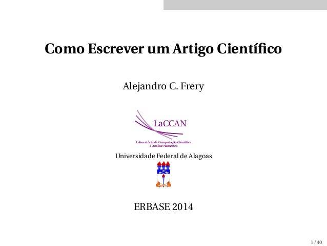 Como Escrever um Artigo Científico Alejandro C. Frery LaCCAN Laboratório de Computação Científica e Análise Numérica Univers...