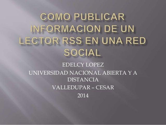 EDELCY LOPEZ  UNIVERSIDAD NACIONAL ABIERTA Y A  DISTANCIA  VALLEDUPAR – CESAR  2014