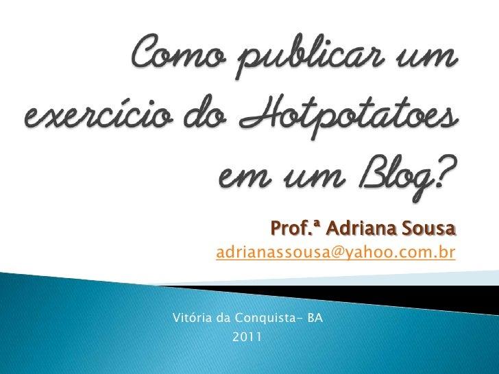 Prof.ª Adriana Sousa      adrianassousa@yahoo.com.brVitória da Conquista- BA         2011