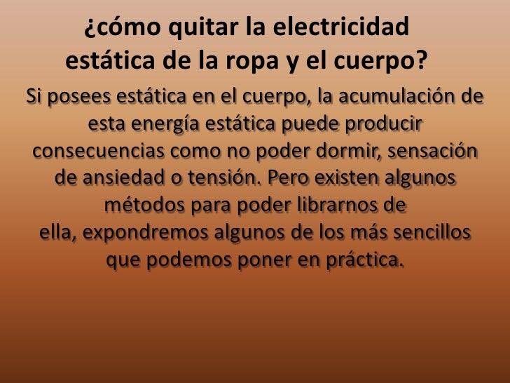 ¿cómo quitar la electricidad    estática de la ropa y el cuerpo?Si posees estática en el cuerpo, la acumulación de        ...