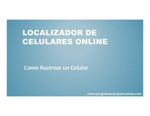 LOCALIZADOR DECELULARES ONLINEComo Rastrear un Celular                       www.programaespiaparacelular.com