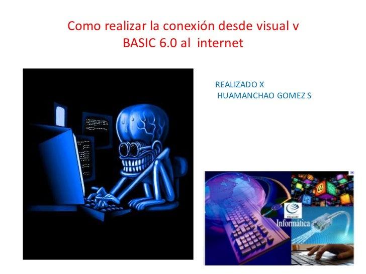 Como realizar la conexión desde visual vBASIC 6.0 al  internet<br />REALIZADO X<br /> HUAMANCHAO GOMEZ S<br />