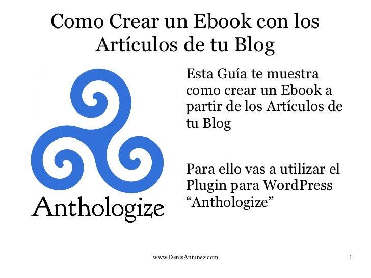 Como Crear un Ebook con los   Artículos de tu Blog                    Esta Guía te muestra                    como crear u...