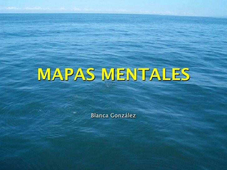 MAPAS MENTALES      Blanca González