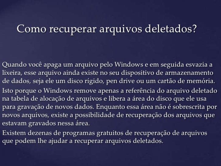Como recuperar arquivos deletados?Quando você apaga um arquivo pelo Windows e em seguida esvazia alixeira, esse arquivo ai..