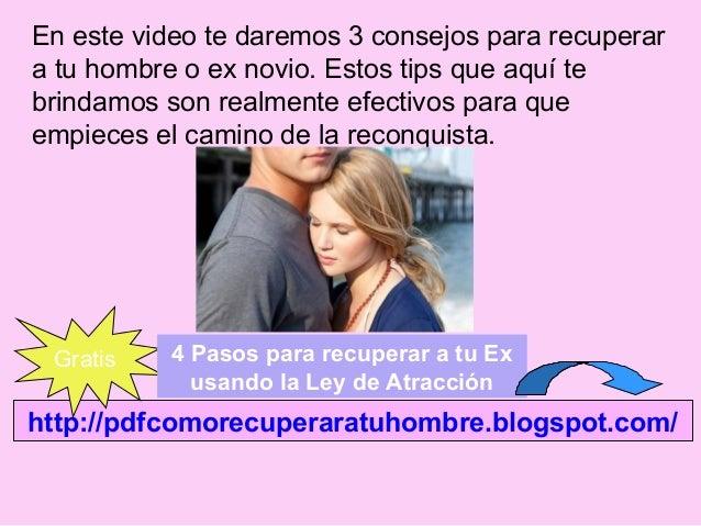http://pdfcomorecuperaratuhombre.blogspot.com/ Gratis 4 Pasos para recuperar a tu Ex usando la Ley de Atracción En este vi...