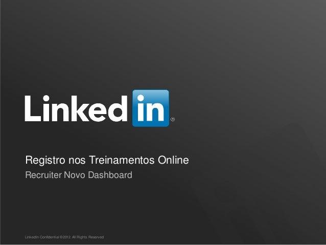 Registro nos Treinamentos Online Recruiter Novo Dashboard  LinkedIn Confidential ©2012 All Rights Reserved