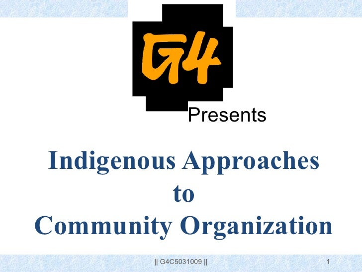 Indigenous Approaches to Community Organization Presents || G4C5031009 ||