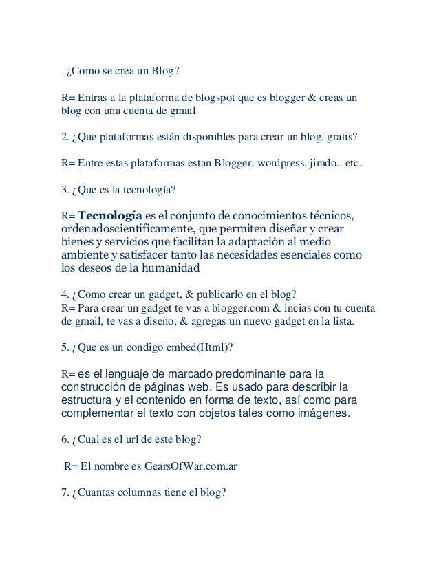 . ¿Como se crea un Blog?R= Entras a la plataforma de blogspot que es blogger & creas unblog con una cuenta de gmail2. ¿Que...