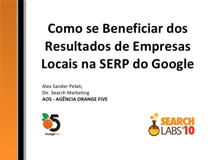 Como se Beneficiar dos Resultados de Empresas Locais na SERP do Google Alex Sander Pelati, Dir. Search Marketing AO5 - AGÊ...