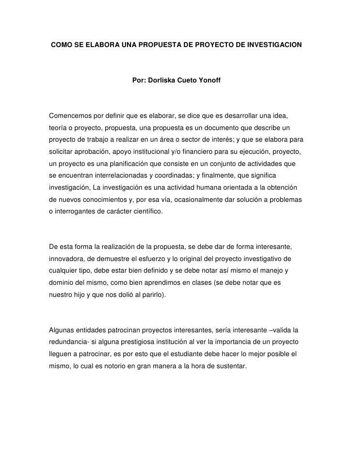 COMO SE ELABORA UNA PROPUESTA DE PROYECTO DE INVESTIGACION                             Por: Dorliska Cueto YonoffComencemo...