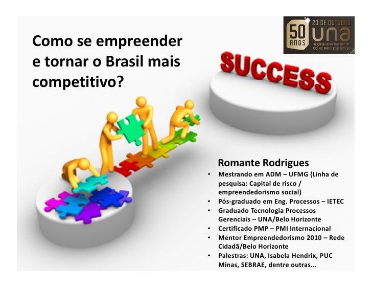 Como se empreendere tornar o Brasil maiscompetitivo?                             Romante Rodrigues                        ...