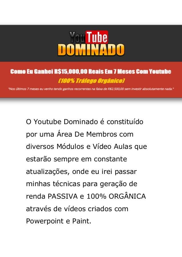 O Youtube Dominado é constituído por uma Área De Membros com diversos Módulos e Vídeo Aulas que estarão sempre em constant...