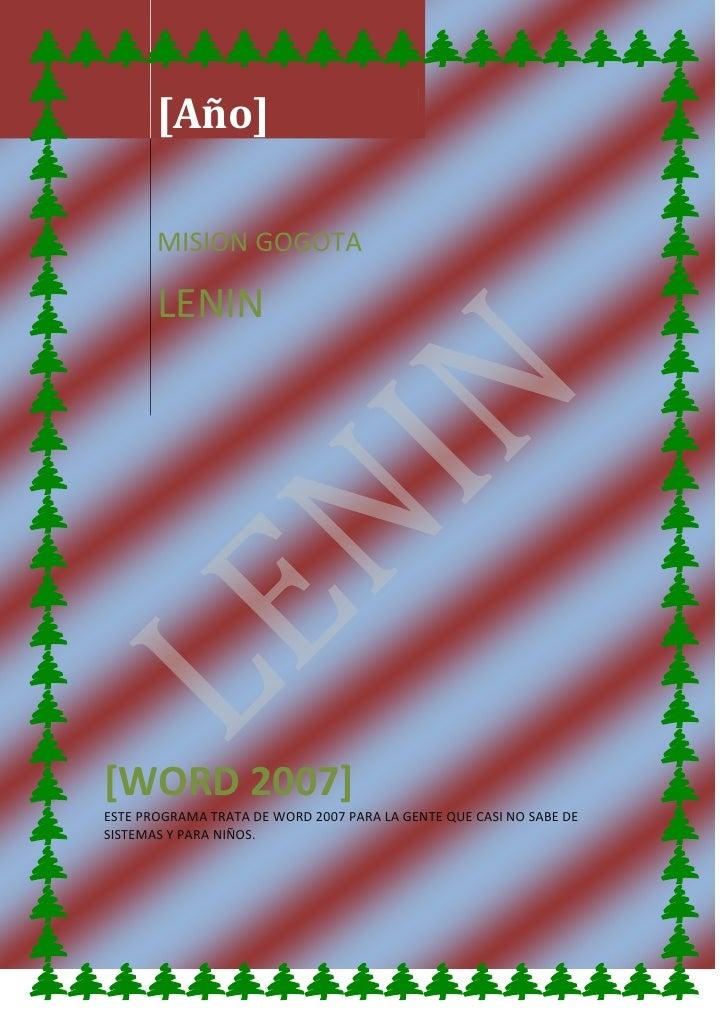 [Año]MISION GOGOTALENIN<br />[WORD 2007]ESTE PROGRAMA TRATA DE WORD 2007 PARA LA GENTE QUE CASI NO SABE DE SISTEMAS Y PARA...
