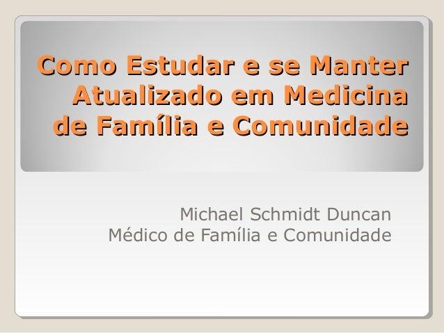 Como Estudar e se ManterComo Estudar e se Manter Atualizado em MedicinaAtualizado em Medicina de Família e Comunidadede Fa...