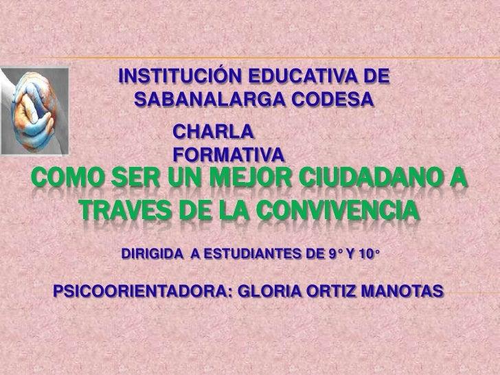 INSTITUCIÓN EDUCATIVA DE         SABANALARGA CODESA             CHARLA             FORMATIVACOMO SER UN MEJOR CIUDADANO A ...