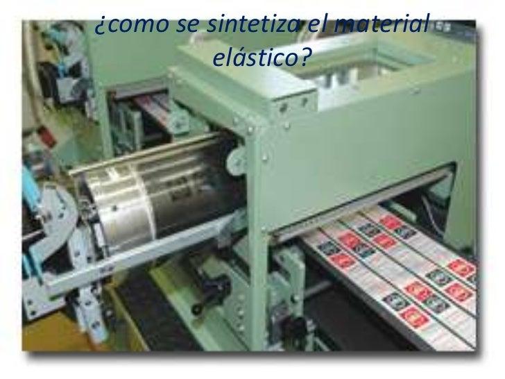 ¿como se sintetiza el material elástico?<br />
